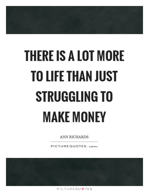there-is-a-lot-more-to-life-than-just-struggling-to-make-money-quote-1